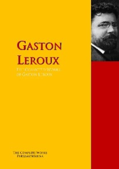 Гастон Леру The Collected Works of Gaston Leroux gaston leroux the man with the black feather illustrated