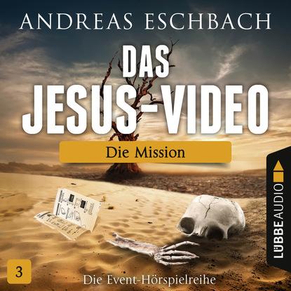 Andreas Eschbach Das Jesus-Video, Folge 3: Die Mission andreas eschbach der mann aus der zukunft