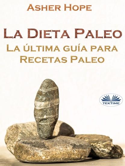 Asher Hope La Dieta Paleo: La Última Guía Para Recetas Paleo álex zabala la guía witorg