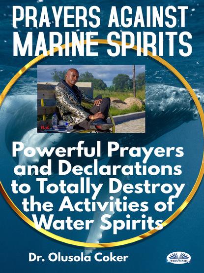 Dr. Olusola Coker Prayers Against Marine Spirits exposing familiar spirits in the spiritual church
