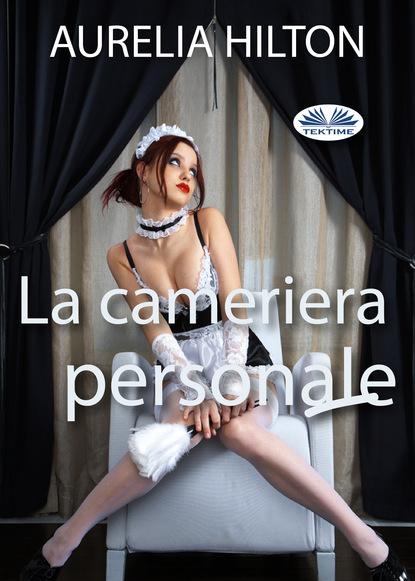 Aurelia Hilton La Cameriera Personale