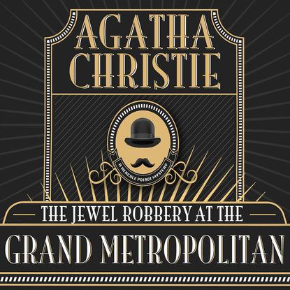 Agatha Christie Hercule Poirot, The Jewel Robbery at the Grand Metropolitan (Unabridged) недорого