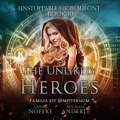 Фото - Michael Anderle The Unlikely Heroes - Unstoppable Liv Beaufont, Book 10 (Unabridged) michael anderle the city revolts the caitlin chronicles book 4 unabridged