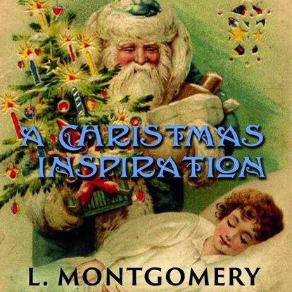 Люси Мод Монтгомери A Christmas Inspiration dooley j the story of santa claus christmas time pupil s booke stage 2