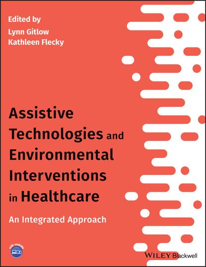 Группа авторов Assistive Technologies and Environmental Interventions in Healthcare