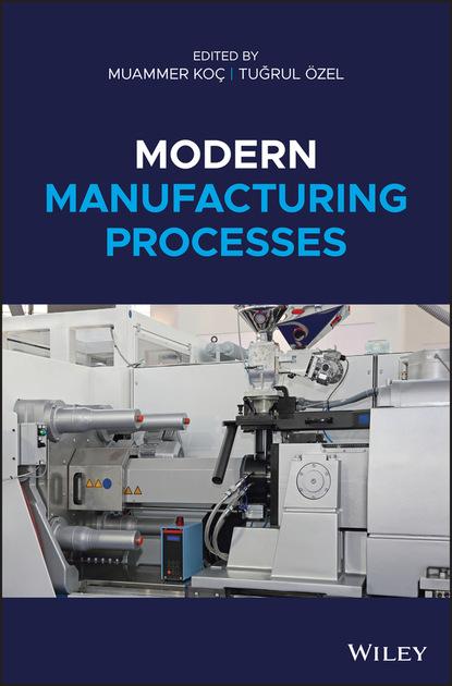 Фото - Группа авторов Modern Manufacturing Processes группа авторов modern manufacturing processes