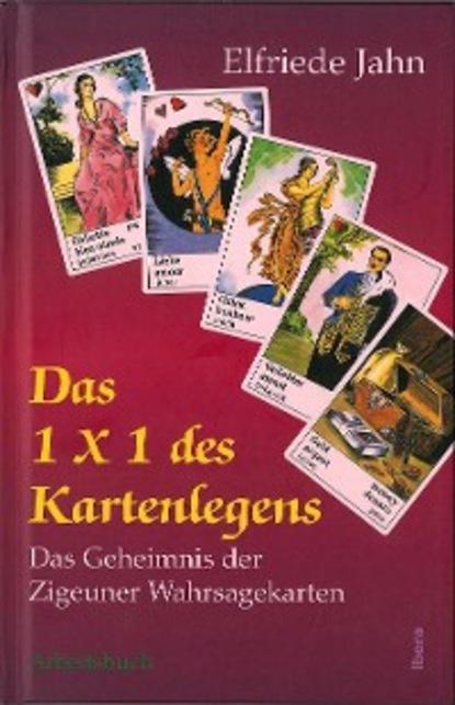 Фото - Elfriede Jahn Das 1 × 1 des Kartenlegens wilfried nelles die welt in der wir leben