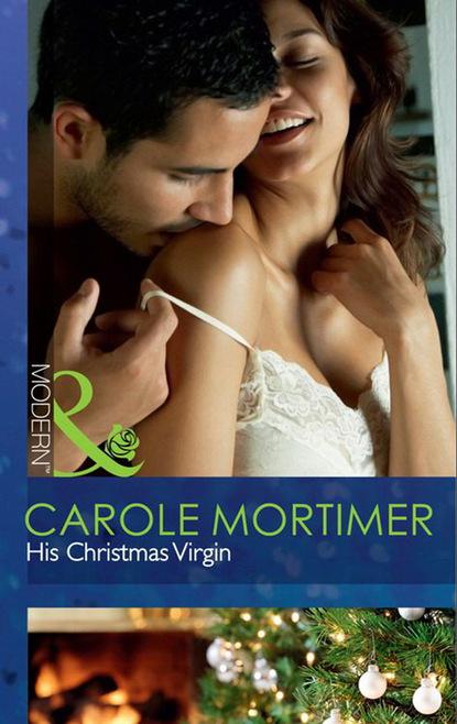 Фото - Кэрол Мортимер His Christmas Virgin rita mauceri curves rule and flat is fabulous
