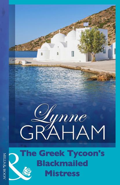Lynne Graham The Greek Tycoon's Blackmailed Mistress недорого