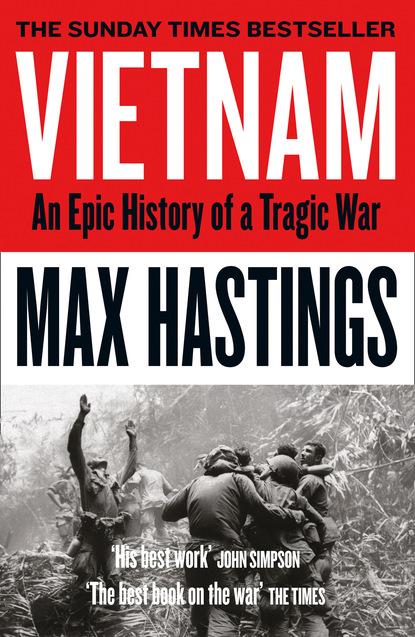 Max Hastings Vietnam