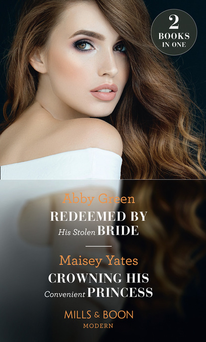 Фото - Maisey Yates Redeemed By His Stolen Bride / Crowning His Convenient Princess teresa hill his bride by design