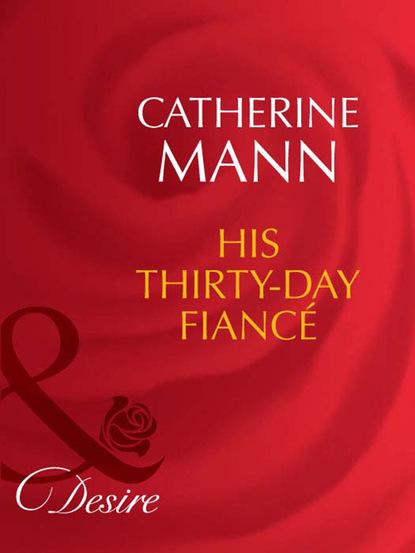 Catherine Mann His Thirty-Day Fiancée недорого