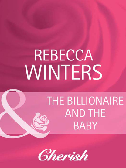 Фото - Rebecca Winters The Billionaire And The Baby susannah erwin wanted billionaire s wife