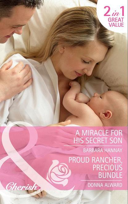 A Miracle for His Secret Son / Proud Rancher, Precious Bundle