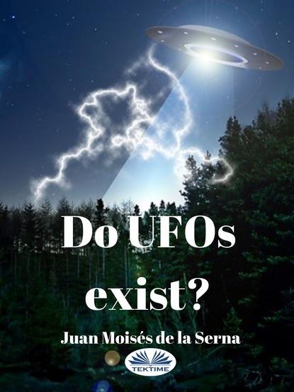 Dr. Juan Moisés De La Serna Do UFOs Exist? принт i was feeling allright а3