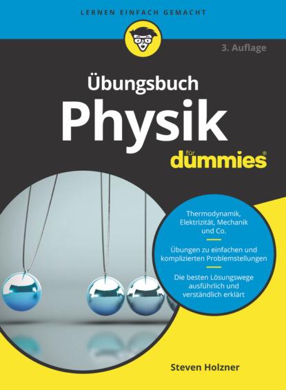 Steven Holzner Übungsbuch Physik für Dummies steven holzner u can physics i for dummies