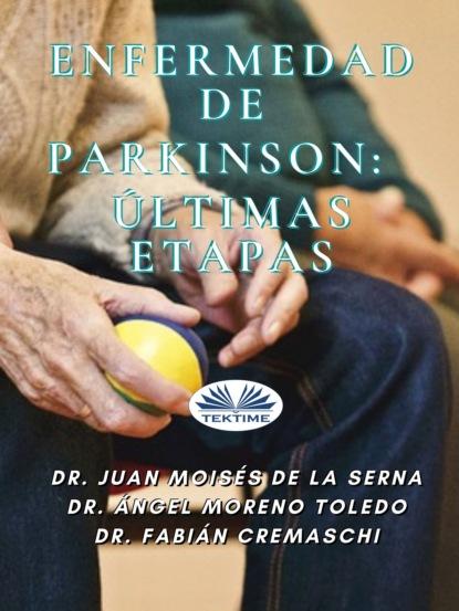 Dr. Juan Moisés De La Serna Enfermedad De Parkinson: Últimas Etapas juan moisés de la serna entrenamiento en habilidades básicas del psicólogo clínico sanitario