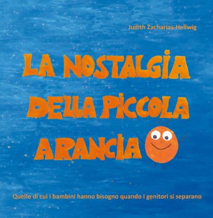 Judith Zacharias-Hellwig La nostalgia della piccola Arancia