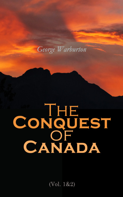 Фото - George Warburton The Conquest of Canada (Vol. 1&2) george warburton the conquest of canada vol 1