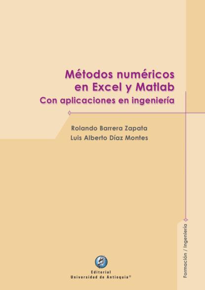 Rolando Barrera Zapata Métodos numéricos en Excel y Matlab luis miguel santos gonzález aplicación de métodos de control fitosanitarios en plantas suelo e instalaciones agac0108