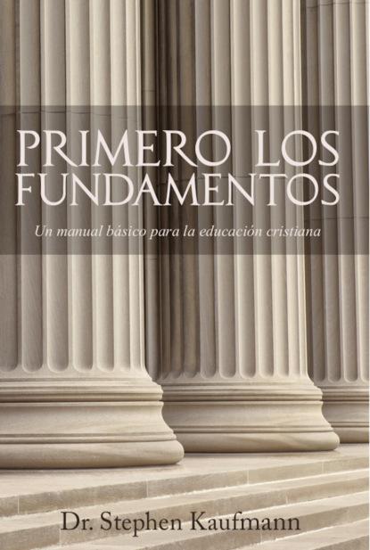 Stephen Kaufmann Primero los Fundamentos darío lópez el mensaje de los profetas