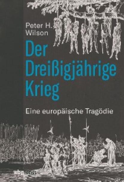 Фото - Peter H. Wilson Der Dreißigjährige Krieg лев толстой krieg und frieden klassiker der weltliteratur