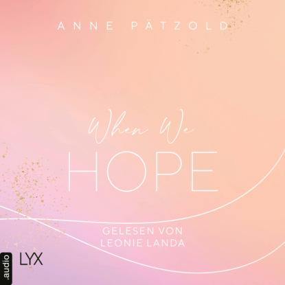 Anne Pätzold When We Hope - LOVE NXT, Band 3 (Ungekürzt) stefan pätzold bochum