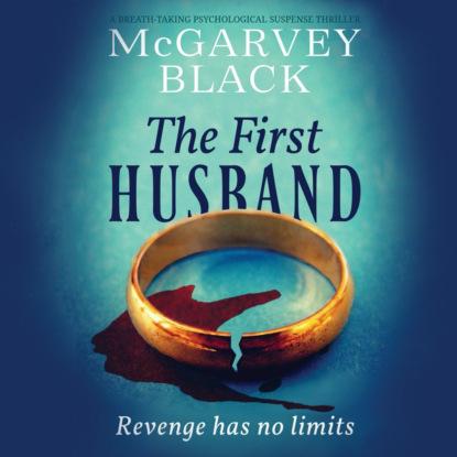 McGarvey Black The First Husband - A Breath-Taking Psychological Suspense Thriller (Unabridged) недорого