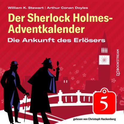 Sir Arthur Conan Doyle Die Ankunft des Erlösers - Der Sherlock Holmes-Adventkalender, Folge 5 (Ungekürzt) christian humberg mission genesis die zweite erde folge 5 angriff ungekürzt