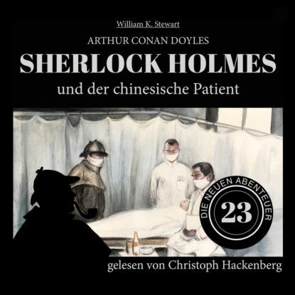 Фото - Sir Arthur Conan Doyle Sherlock Holmes und der chinesische Patient - Die neuen Abenteuer, Folge 23 (Ungekürzt) sir arthur conan doyle sherlock holmes und der zorn zarathustras die neuen abenteuer folge 21 ungekürzt