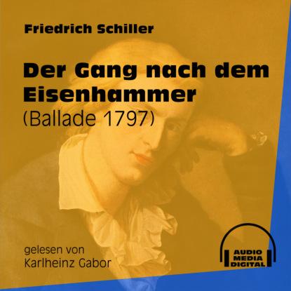 Friedrich Schiller Der Gang nach dem Eisenhammer - Ballade 1797 (Ungekürzt) friedrich kapp der soldatenhandel deutscher fürsten nach amerika