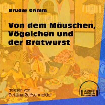 Brüder Grimm Von dem Mäuschen, Vögelchen und der Bratwurst (Ungekürzt) brüder grimm von dem fischer und seiner frau hochdeutsch