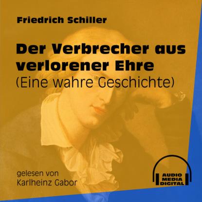 friedrich schiller zu der geschichte des malteser ordens ungekürzt Friedrich Schiller Der Verbrecher aus verlorener Ehre - Eine wahre Geschichte (Ungekürzt)