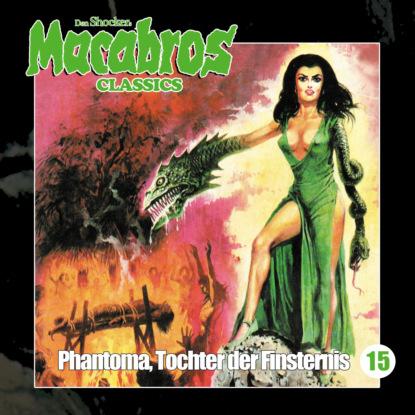 Фото - Markus Winter Macabros - Classics, Folge 15: Phantoma, Tochter der Finsternis dan shocker macabros classics folge 6 der horror trip