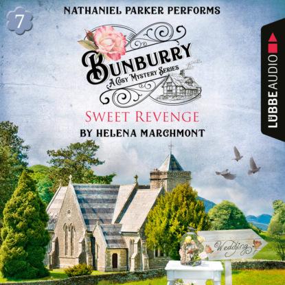 Helena Marchmont Bunburry - Sweet Revenge - A Cosy Mystery Series, Episode 7 (Unabridged) helena marchmont tod eines charmeurs ein idyll zum sterben ein englischer cosy krimi bunburry folge 4 ungekürzt