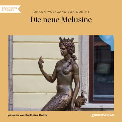 Фото - Johann Wolfgang von Goethe Die neue Melusine (Ungekürzt) johann wolfgang von goethe faust vs mephisto