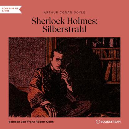 Фото - Sir Arthur Conan Doyle Sherlock Holmes: Silberstrahl (Ungekürzt) arthur conan doyle späte rache sherlock holmes krimi