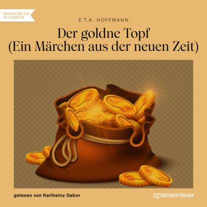 Фото - Ernst Theodor Amadeus Hoffmann Der goldne Topf - Ein Märchen aus der neuen Zeit (Ungekürzt) hans ernst wo der föhnwind weht