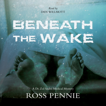 Ross Pennie Beneath the Wake - A Dr. Zol Szabo Medical Mystery, Book 4 (Unabridged) недорого