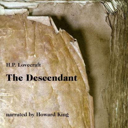 H. P. Lovecraft The Descendant (Unabridged) недорого