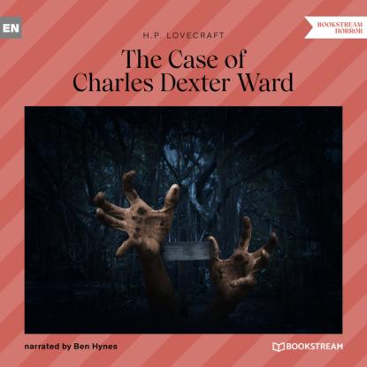H. P. Lovecraft The Case of Charles Dexter Ward (Unabridged) h p lovecraft gruselkabinett folge 25 der fall charles dexter ward folge 2 von 2