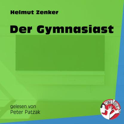 Helmut Zenker Der Gymnasiast (Ungekürzt) недорого
