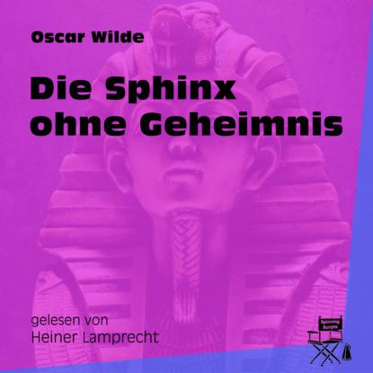 Фото - Oscar Wilde Die Sphinx ohne Geheimnis (Ungekürzt) oscar wilde das gespenst von canterville ungekürzt