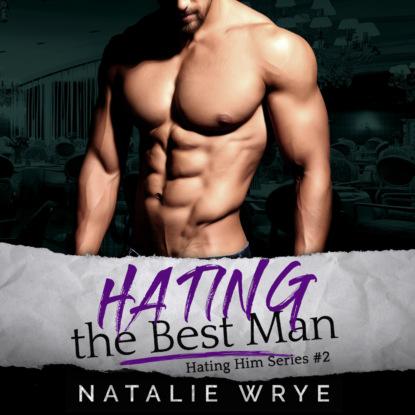 Natalie Wrye Hating the Best Man - Hating Him, Book 2 (Unabridged) natalie fox man trouble