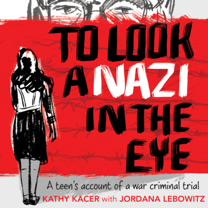 Kathy Kacer To Look a Nazi In the Eye - A Teen's Account of War Criminal Trial (Unabridged)