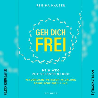 Regina Hauser Geh dich frei - Dein Weg zu Selbstfindung. Persönliche Weiterentwicklung. Berufliche Erfüllung. (Ungekürzt) недорого