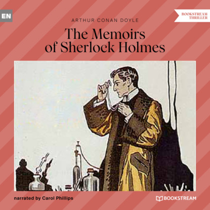 Sir Arthur Conan Doyle The Memoirs of Sherlock Holmes (Unabridged) sir arthur conan doyle the adventures and memoirs of sherlock holmes