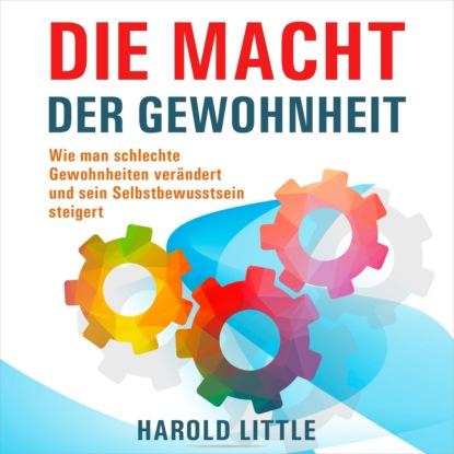 Harold Little Die Macht der Gewohnheit - Wie man schlechte Gewohnheiten verändert und sein Selbstbewusstsein steigert (Ungekürzt) недорого