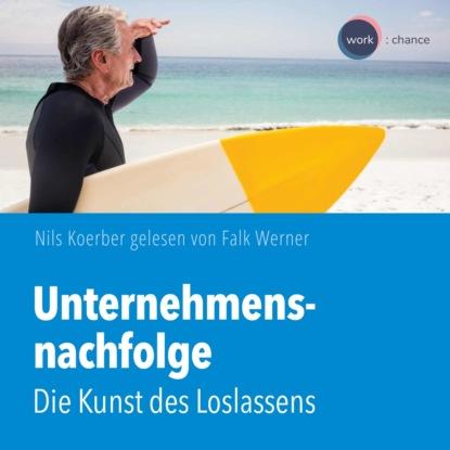 Nils Koerber Unternehmensnachfolge - Die Kunst des Loslassens (ungekürzt) wolfgang matz die kunst des ehebruchs