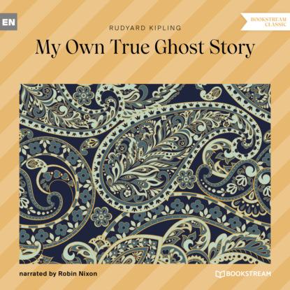 Редьярд Джозеф Киплинг My Own True Ghost Story (Unabridged) недорого